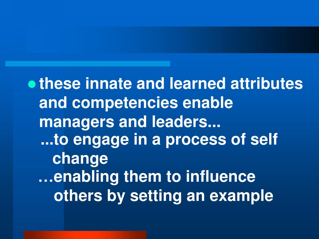 these innate and learned attributes and competencies enable managers and leaders...