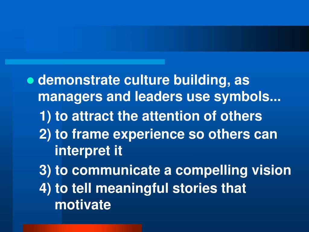 demonstrate culture building, as managers and leaders use symbols...