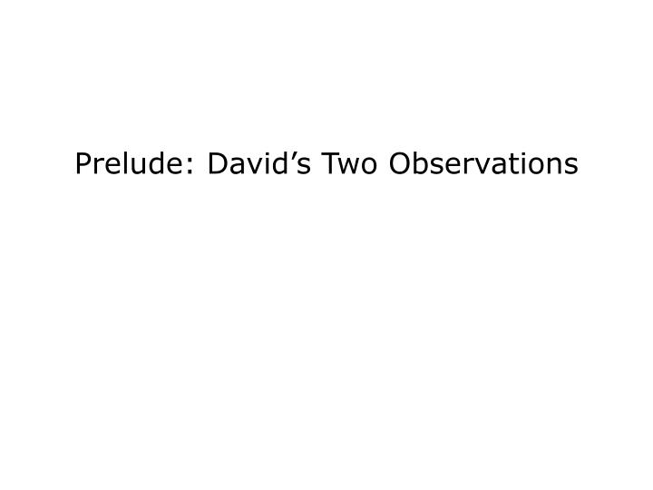 Prelude: David's Two Observations