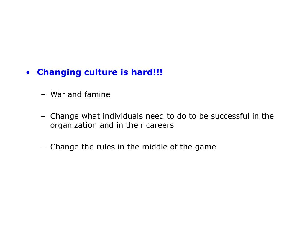 Changing culture is hard!!!