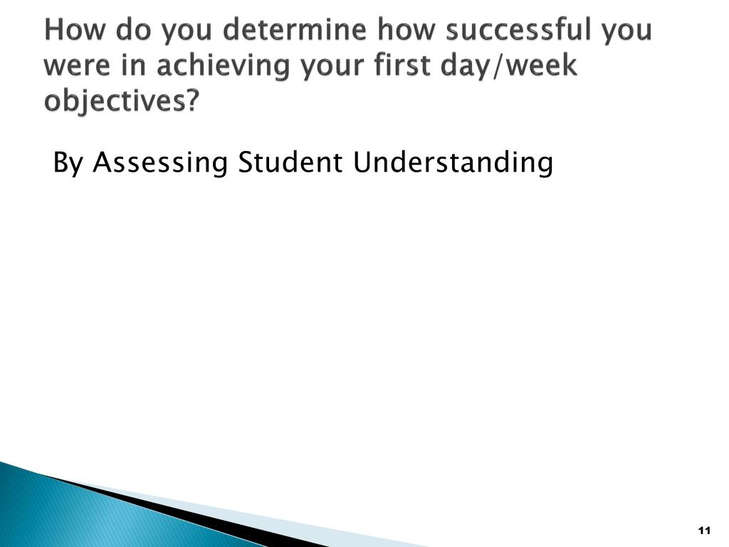 How do you determine how successful you were in achieving your first day/week objectives?