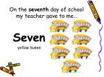 on the seventh day of school my teacher gave to me