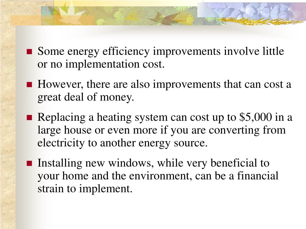 Some energy efficiency improvements involve little or no implementation cost.