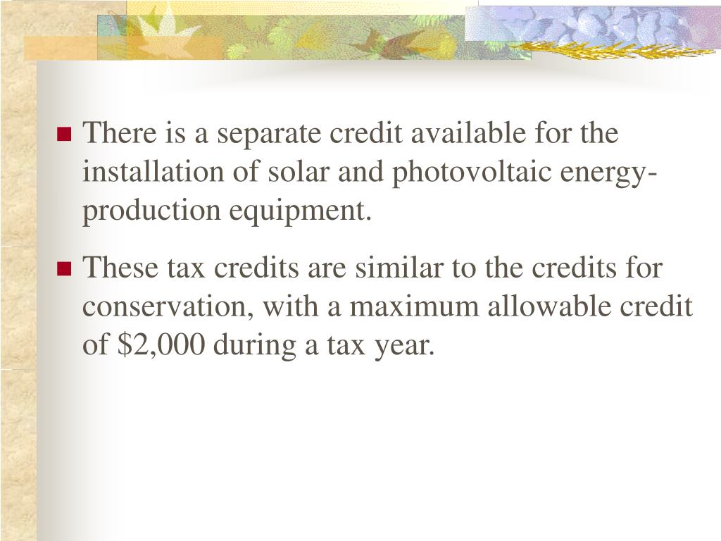 There is a separate credit available for the installation of solar and photovoltaic energy-production equipment.