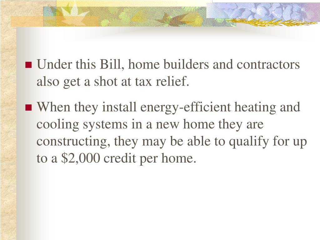Under this Bill, home builders and contractors also get a shot at tax relief.