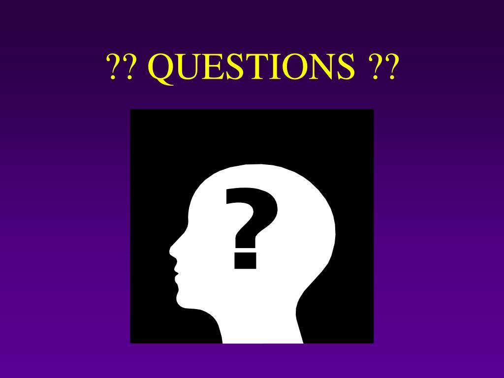 ?? QUESTIONS ??