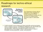 roadmaps for techno ethical research