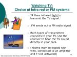 watching tv choice of infra red or fm systems