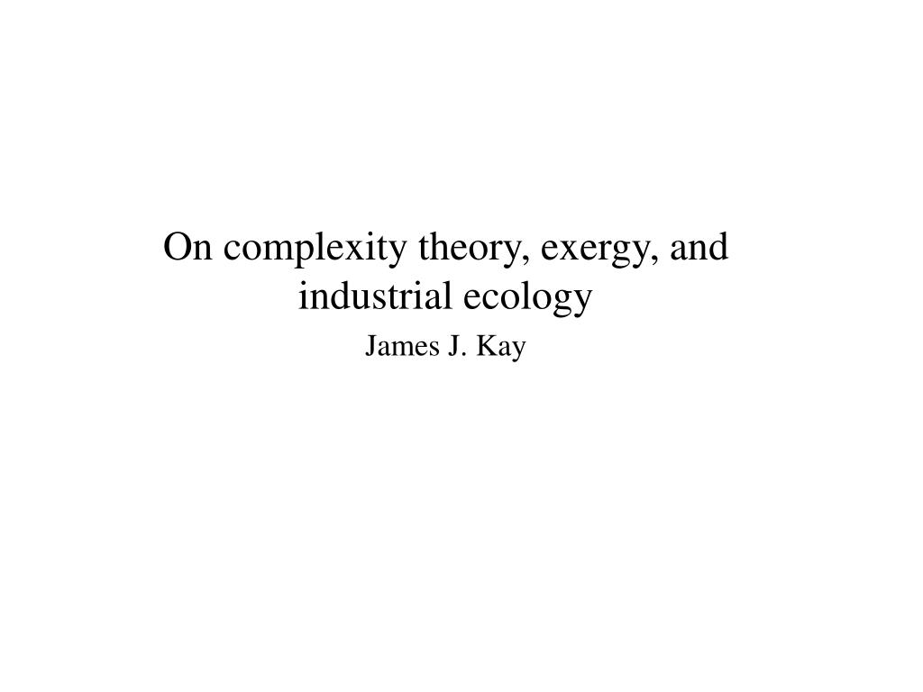on complexity theory exergy and industrial ecology james j kay l.