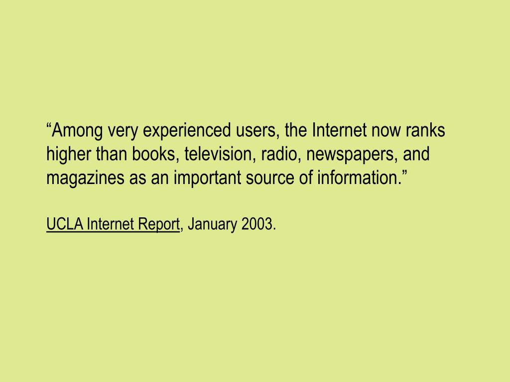 """Among very experienced users, the Internet now ranks higher than books, television, radio, newspapers, and magazines as an important source of information."""
