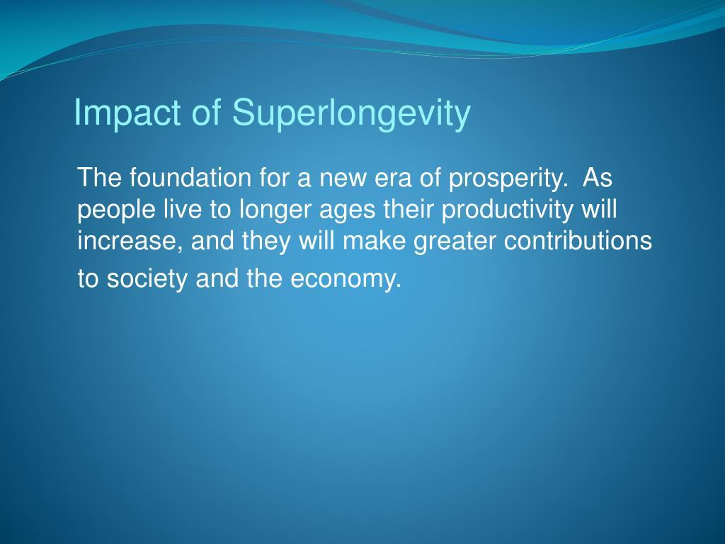 Impact of Superlongevity