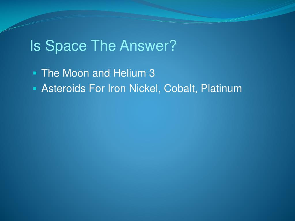 Is Space The Answer?
