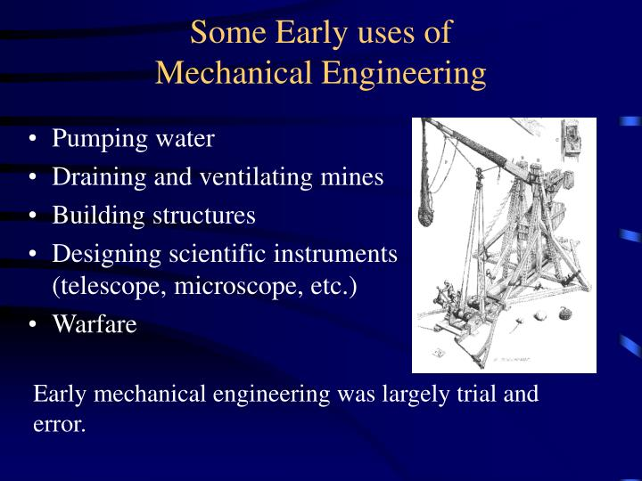 Some early uses of mechanical engineering