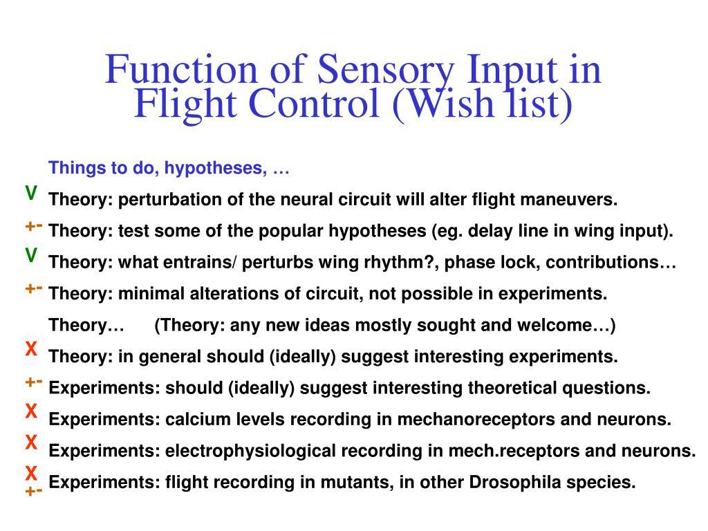 Function of Sensory Input in Flight Control (Wish list)