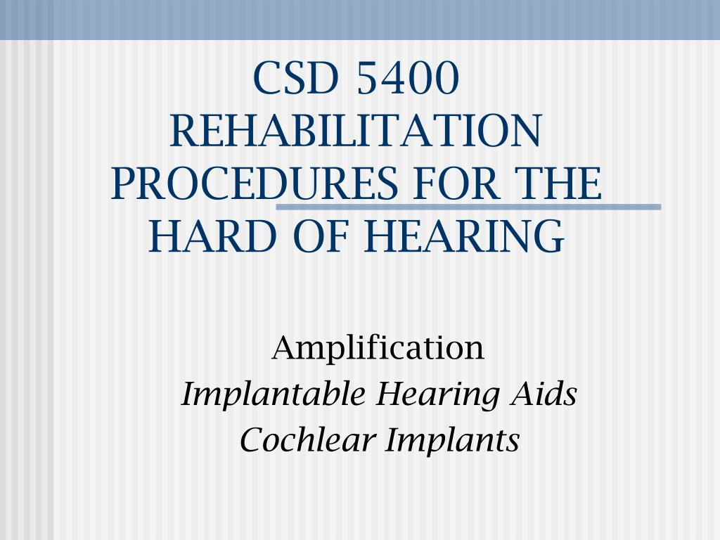 csd 5400 rehabilitation procedures for the hard of hearing l.
