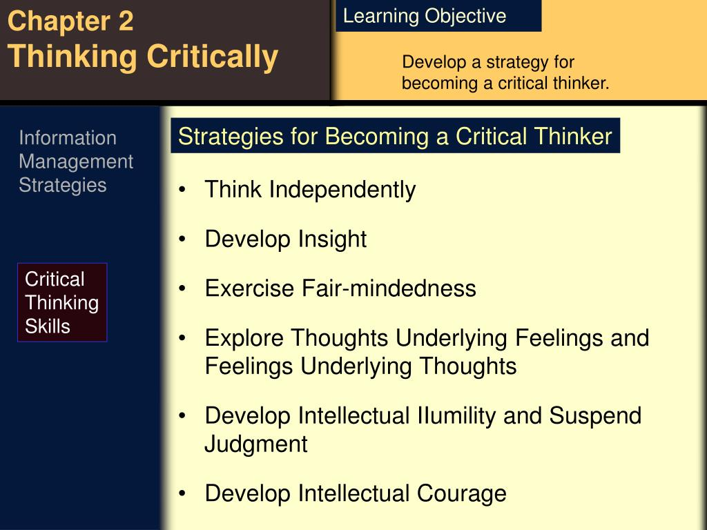 Develop a strategy for becoming a critical thinker.
