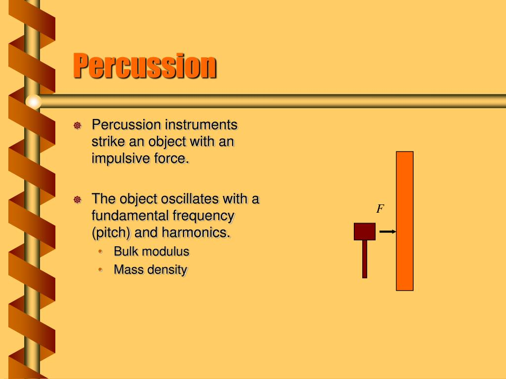 Percussion instruments strike an object with an impulsive force.