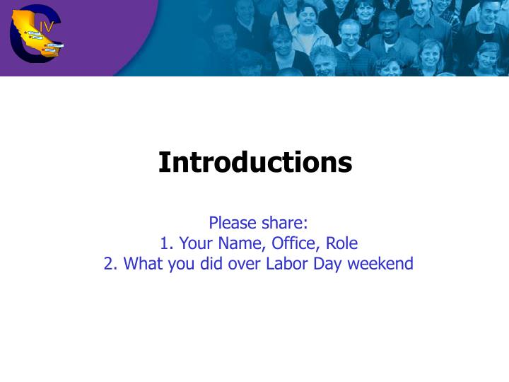 Introductions please share 1 your name office role 2 what you did over labor day weekend