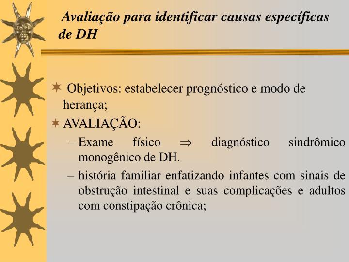 Avaliação para identificar causas específicas de DH