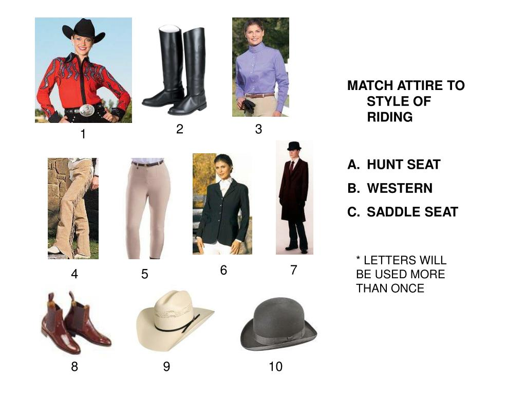 MATCH ATTIRE TO STYLE OF                    RIDING