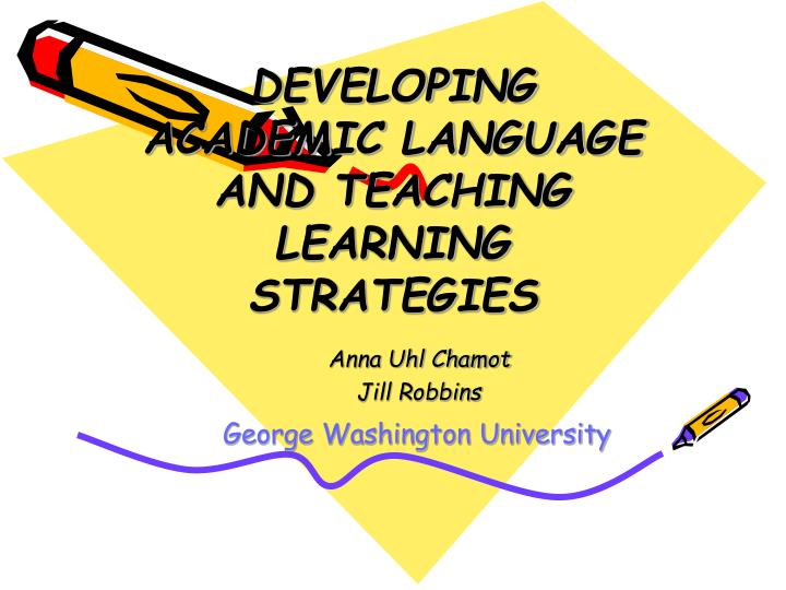 PPT - DEVELOPING ACADEMIC LANGUAGE AND TEACHING LEARNING