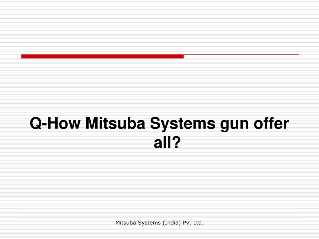 Q-How Mitsuba Systems gun offer all?
