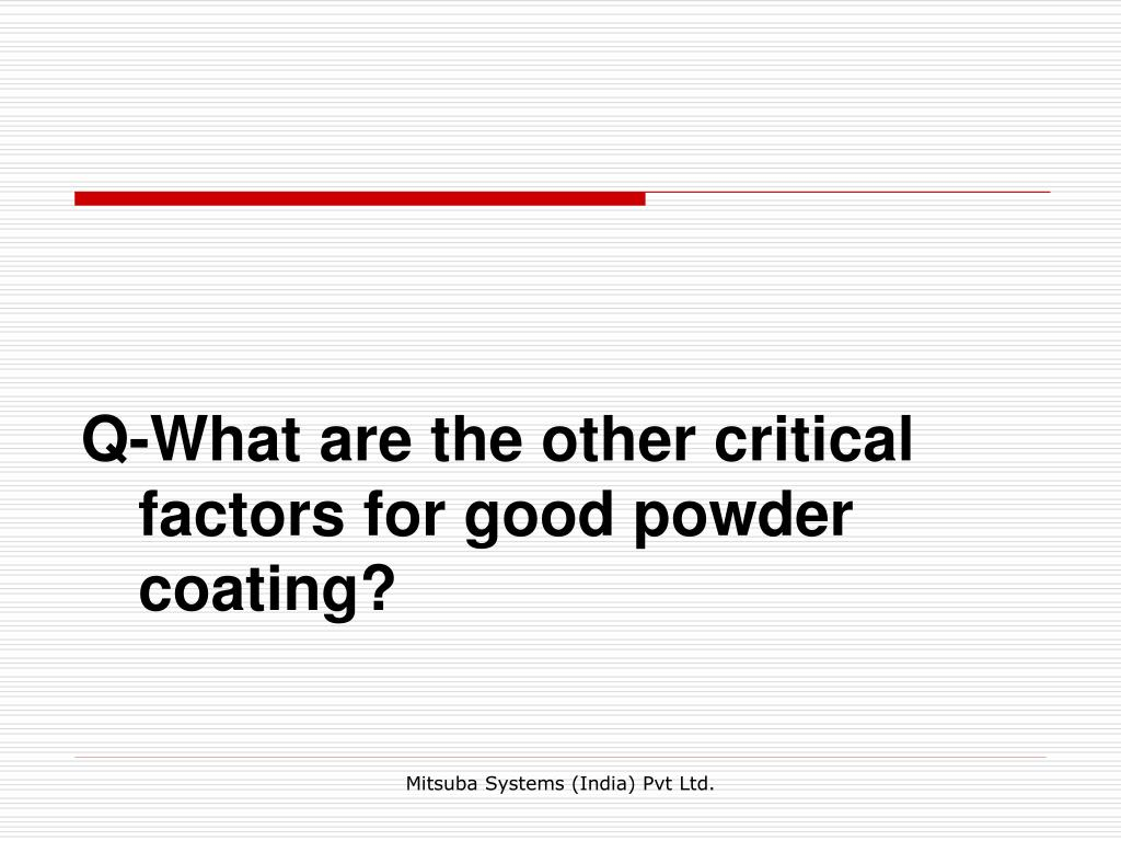 Q-What are the other critical factors for good powder coating?