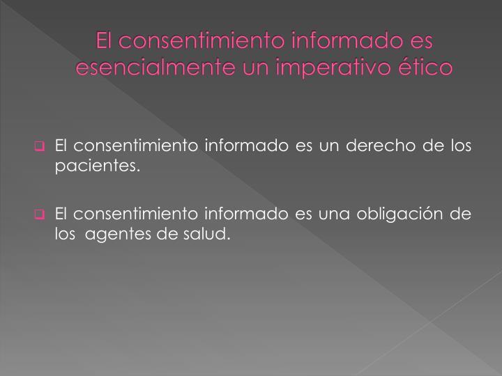 El consentimiento informado es esencialmente un imperativo ético