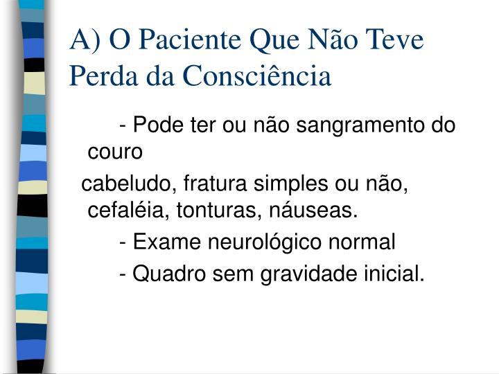 A) O Paciente Que Não Teve Perda da Consciência