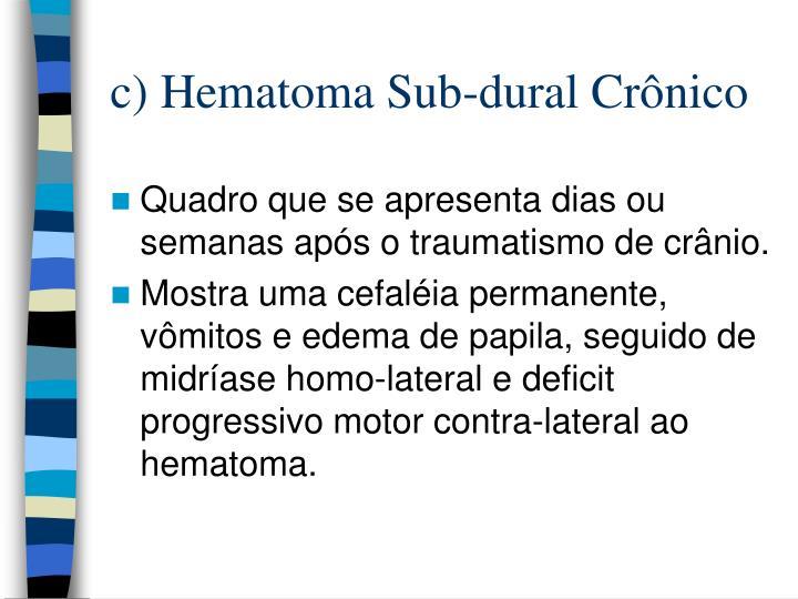 c) Hematoma Sub-dural Crônico