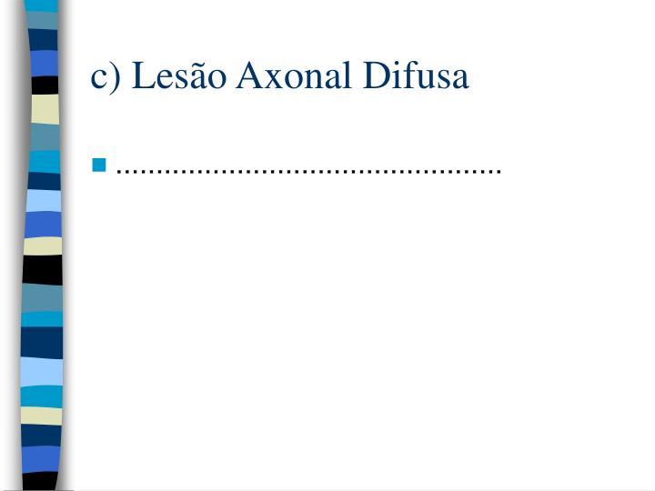 c) Lesão Axonal Difusa