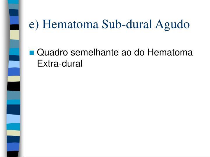 e) Hematoma Sub-dural Agudo