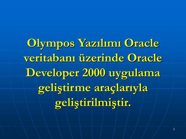 Olympos Yazılımı Oracle veritabanı üzerinde Oracle Developer 2000 uygulama geliştirme araçlar...