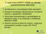 v vsaki enoti happy farm se odvijajo posamezne vse aktivnosti