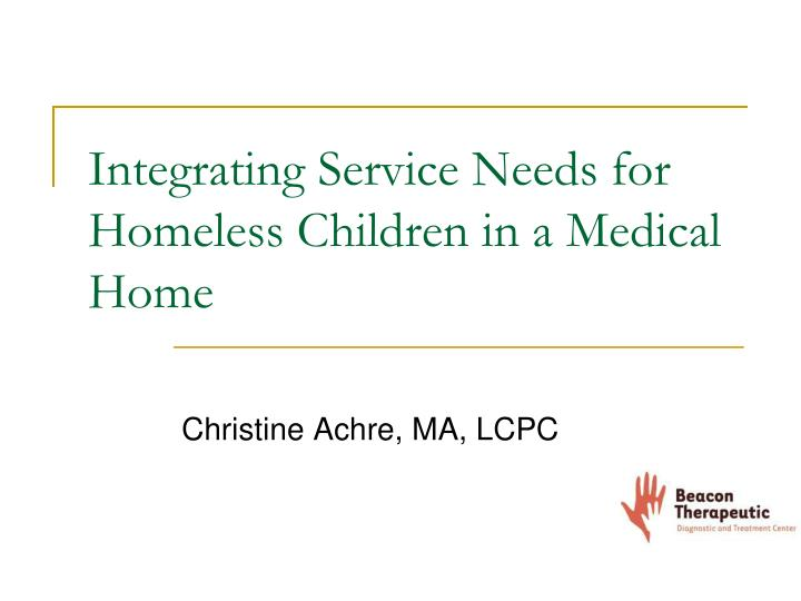 integrating service needs for homeless children in a medical home n.