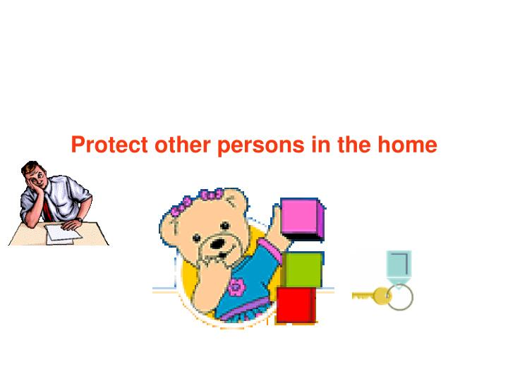 Protect other persons in the home