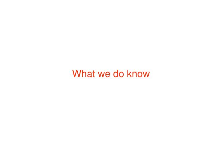 What we do know