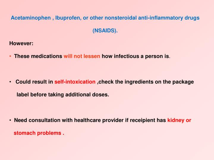 Acetaminophen , Ibuprofen, or other nonsteroidal anti-inflammatory drugs (NSAIDS).