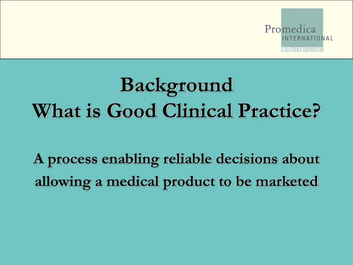 Background what is good clinical practice