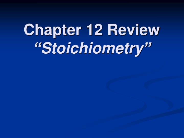 chapter 12 review stoichiometry n.