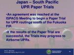 japan south pacific upr paper trials