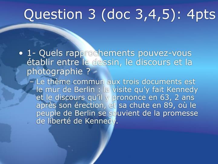 Question 3 (doc 3,4,5): 4pts