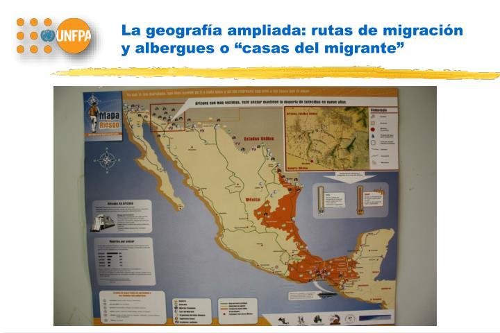 """La geografía ampliada: rutas de migración y albergues o """"casas del migrante"""""""