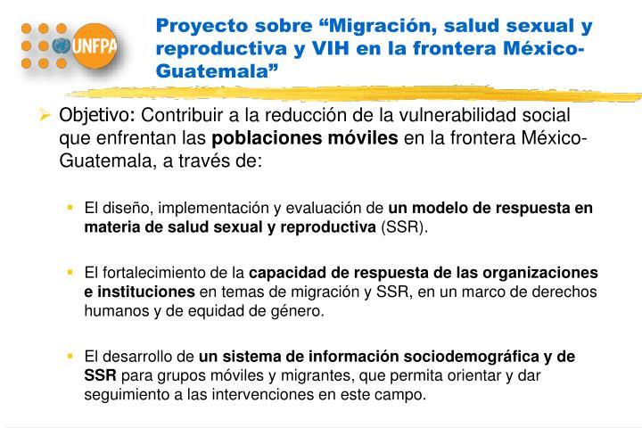 """Proyecto sobre """"Migración, salud sexual y reproductiva y VIH en la frontera México-Guatemala"""""""