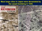 most large cities in japan were devastated by the carpet bombing in 1945