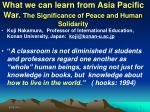 what we can learn from asia pacific war the significance of peace and human solidarity