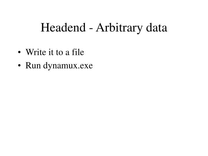 Headend - Arbitrary data