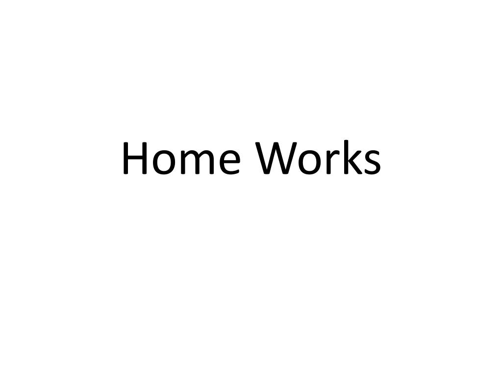 Home Works