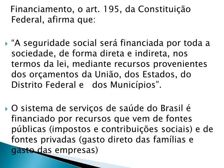 Financiamento, o art. 195, da Constituição Federal, afirma que: