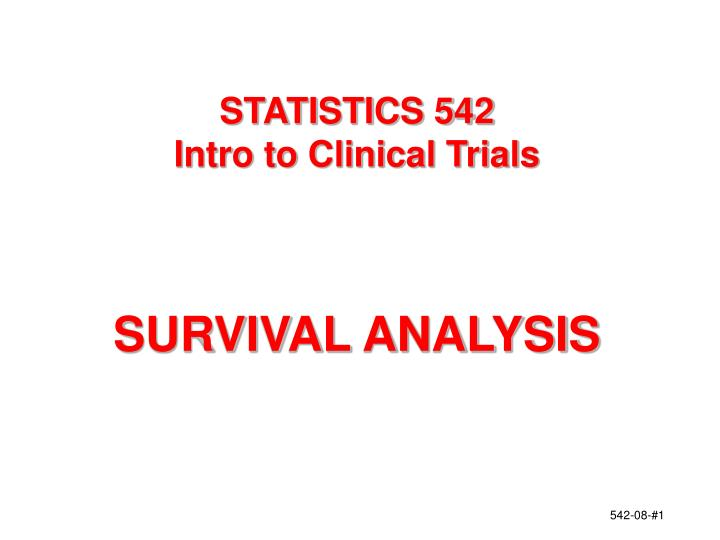 statistics 542 intro to clinical trials survival analysis n.